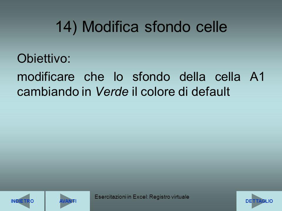 Esercitazioni in Excel: Registro virtuale31 14) Modifica sfondo celle Obiettivo: modificare che lo sfondo della cella A1 cambiando in Verde il colore