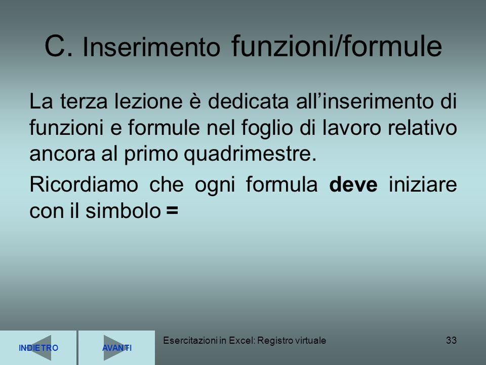 Esercitazioni in Excel: Registro virtuale33 C. Inserimento funzioni/formule La terza lezione è dedicata allinserimento di funzioni e formule nel fogli
