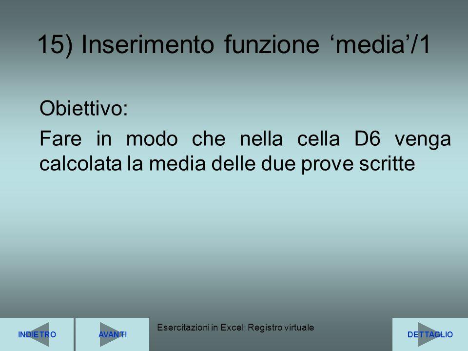 Esercitazioni in Excel: Registro virtuale34 15) Inserimento funzione media/1 INDIETRODETTAGLIOAVANTI Obiettivo: Fare in modo che nella cella D6 venga