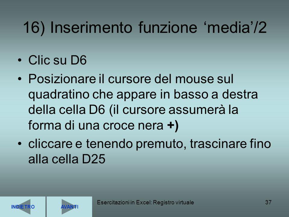 Esercitazioni in Excel: Registro virtuale37 16) Inserimento funzione media/2 Clic su D6 Posizionare il cursore del mouse sul quadratino che appare in