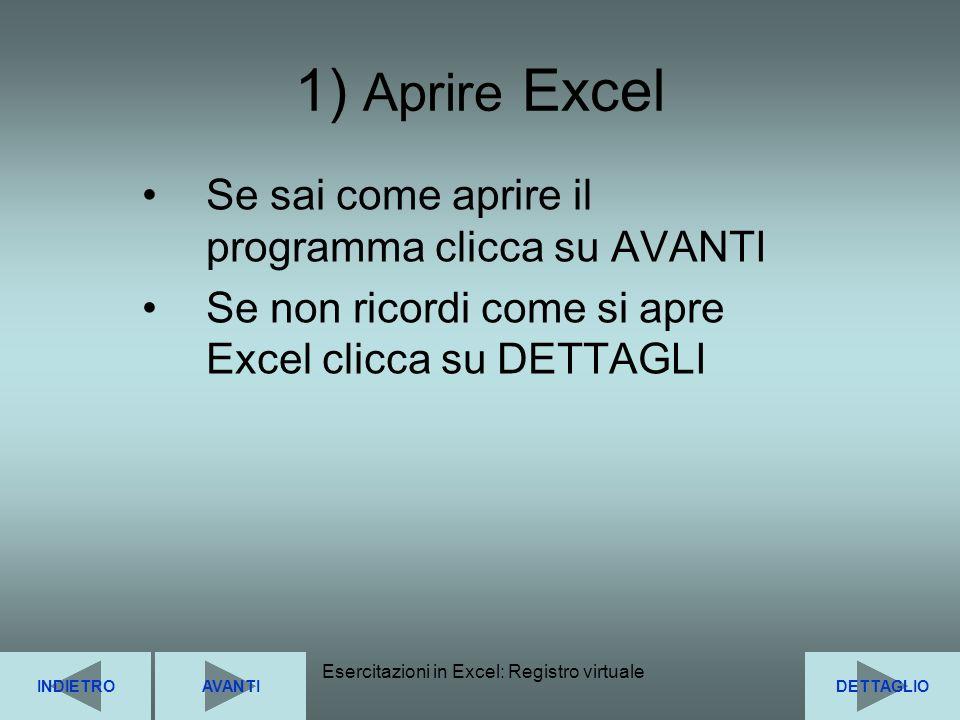 Esercitazioni in Excel: Registro virtuale4 1) Aprire Excel AVANTIDETTAGLIOINDIETRO Se sai come aprire il programma clicca su AVANTI Se non ricordi com