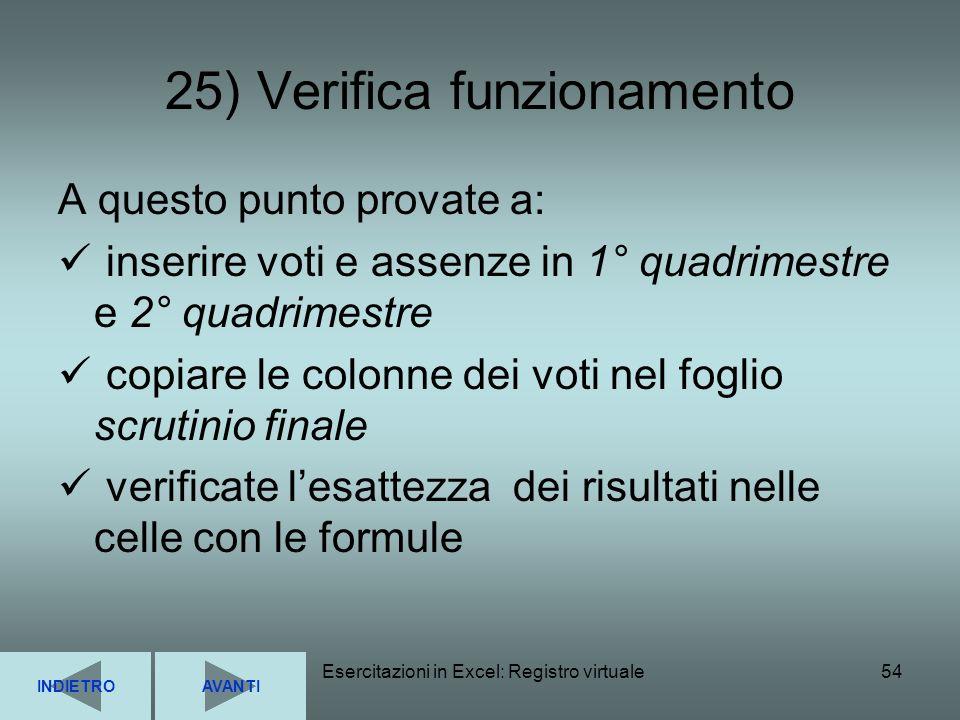Esercitazioni in Excel: Registro virtuale54 25) Verifica funzionamento A questo punto provate a: inserire voti e assenze in 1° quadrimestre e 2° quadr