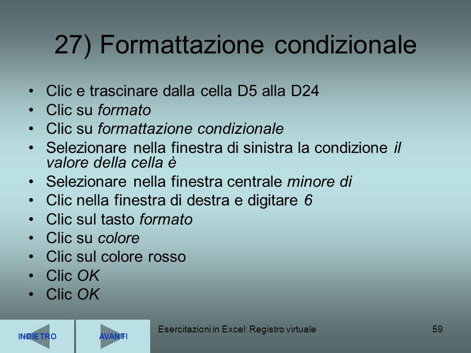 Esercitazioni in Excel: Registro virtuale59 27) Formattazione condizionale Clic e trascinare dalla cella D5 alla D24 Clic su formato Clic su formattaz