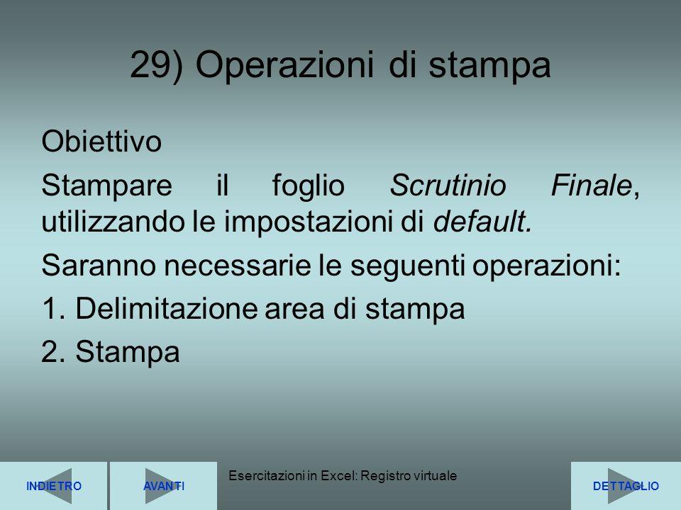 Esercitazioni in Excel: Registro virtuale62 29) Operazioni di stampa Obiettivo Stampare il foglio Scrutinio Finale, utilizzando le impostazioni di def
