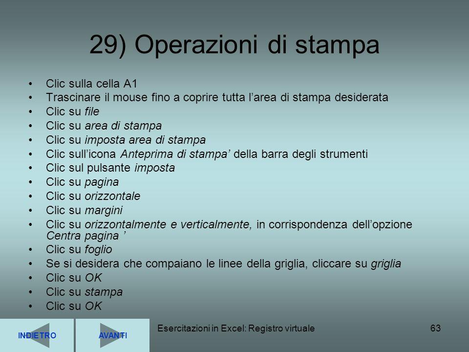 Esercitazioni in Excel: Registro virtuale63 29) Operazioni di stampa Clic sulla cella A1 Trascinare il mouse fino a coprire tutta larea di stampa desi