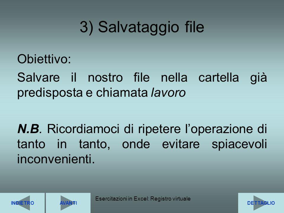 Esercitazioni in Excel: Registro virtuale8 3) Salvataggio file Obiettivo: Salvare il nostro file nella cartella già predisposta e chiamata lavoro N.B.