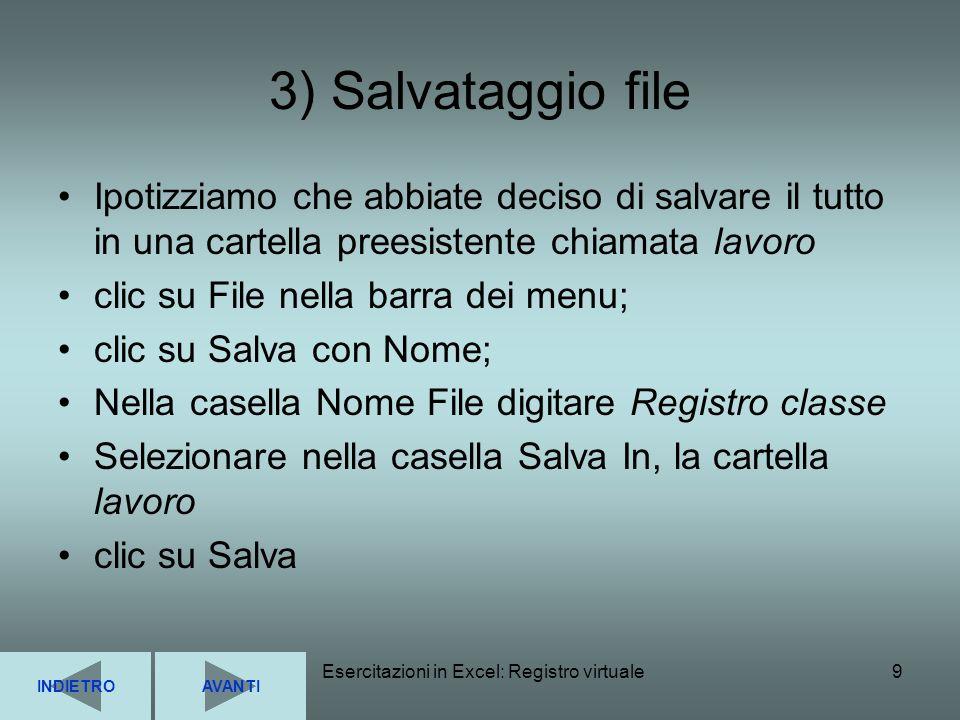 Esercitazioni in Excel: Registro virtuale9 3) Salvataggio file Ipotizziamo che abbiate deciso di salvare il tutto in una cartella preesistente chiamat