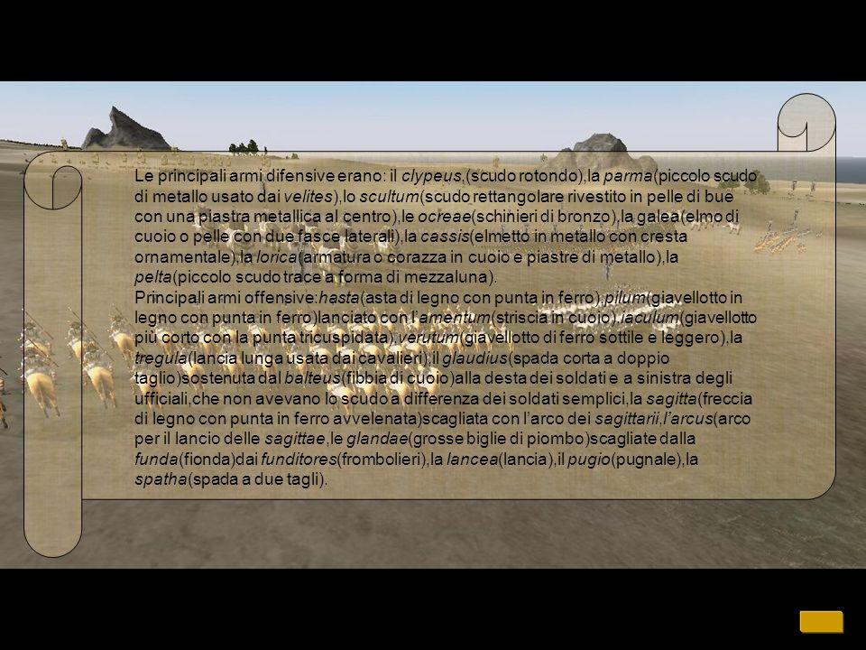 Le principali armi difensive erano: il clypeus,(scudo rotondo),la parma(piccolo scudo di metallo usato dai velites),lo scultum(scudo rettangolare rivestito in pelle di bue con una piastra metallica al centro),le ocreae(schinieri di bronzo),la galea(elmo di cuoio o pelle con due fasce laterali),la cassis(elmetto in metallo con cresta ornamentale),la lorica(armatura o corazza in cuoio e piastre di metallo),la pelta(piccolo scudo trace a forma di mezzaluna).
