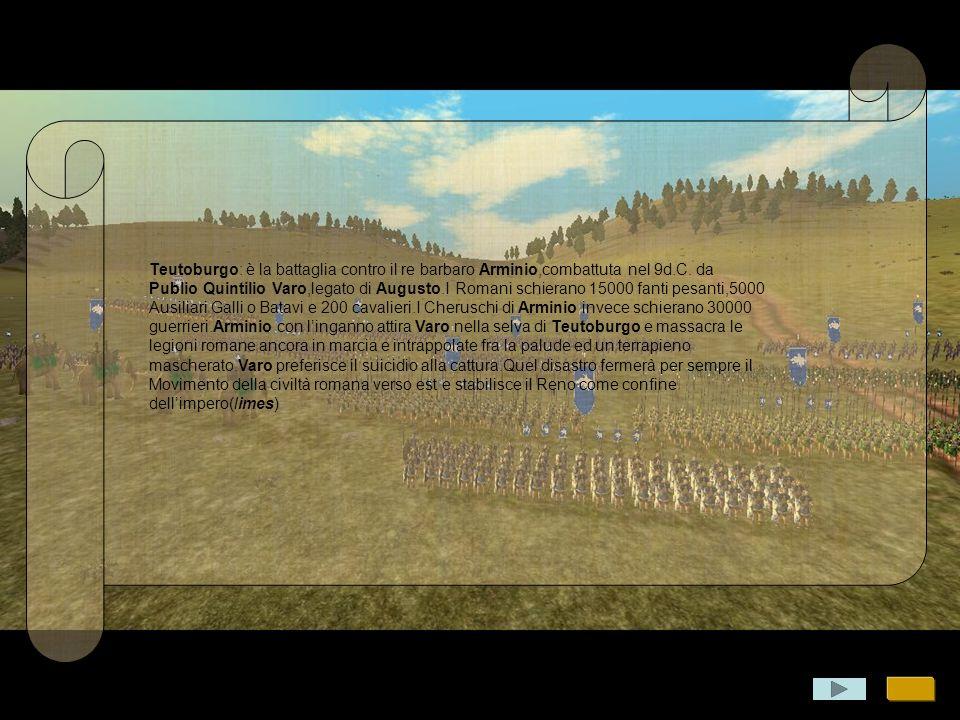 Teutoburgo: è la battaglia contro il re barbaro Arminio,combattuta nel 9d.C.