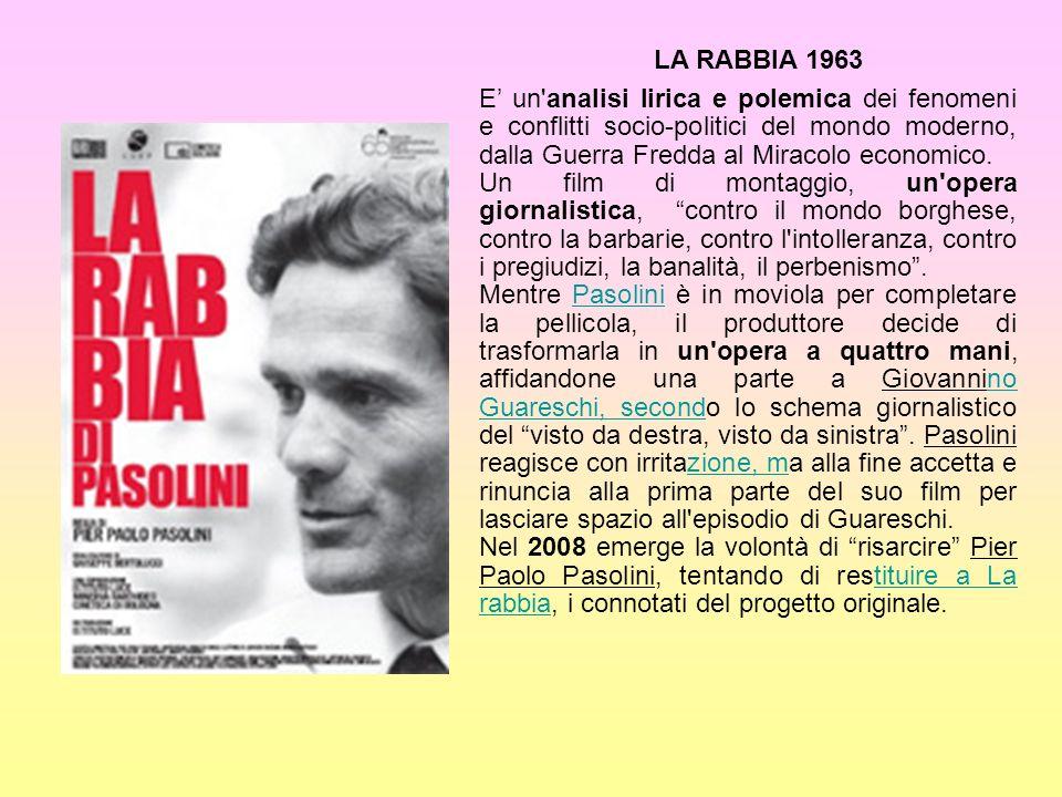 LA RABBIA 1963 E un analisi lirica e polemica dei fenomeni e conflitti socio-politici del mondo moderno, dalla Guerra Fredda al Miracolo economico.