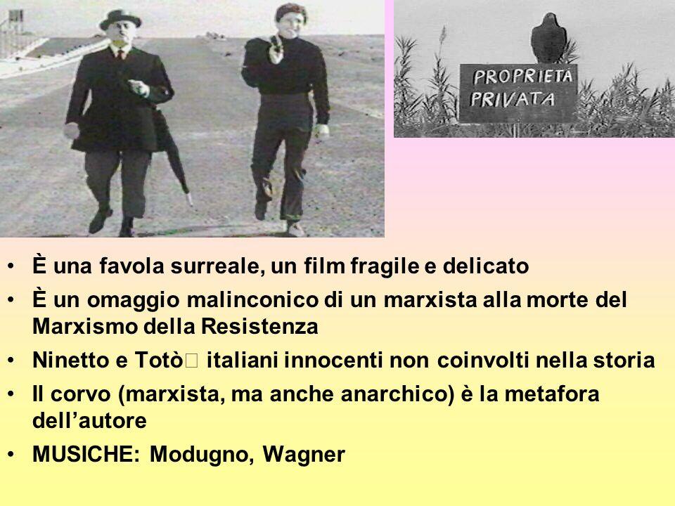 È una favola surreale, un film fragile e delicato È un omaggio malinconico di un marxista alla morte del Marxismo della Resistenza Ninetto e Totò italiani innocenti non coinvolti nella storia Il corvo (marxista, ma anche anarchico) è la metafora dellautore MUSICHE: Modugno, Wagner