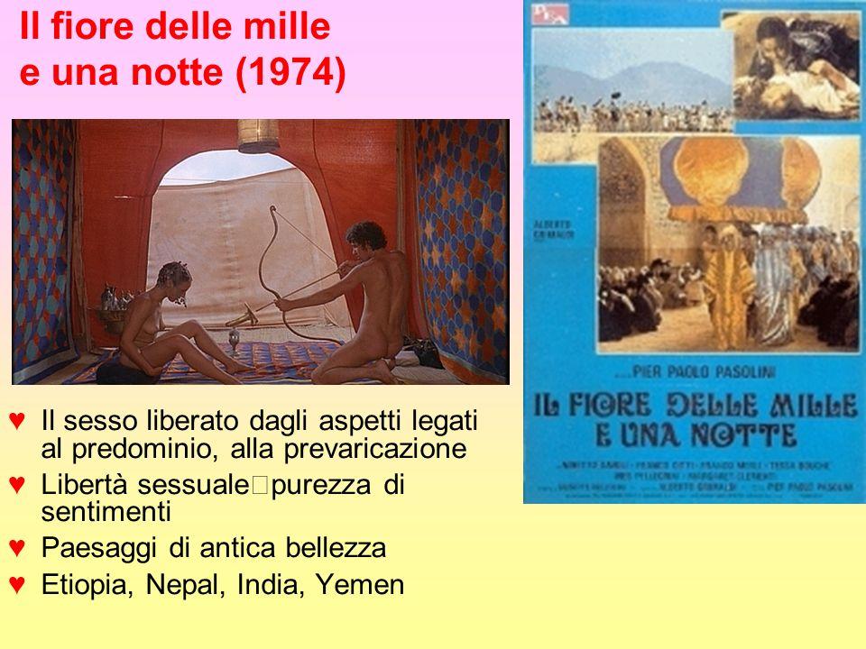 Il fiore delle mille e una notte (1974) Il sesso liberato dagli aspetti legati al predominio, alla prevaricazione Libertà sessuale purezza di sentimenti Paesaggi di antica bellezza Etiopia, Nepal, India, Yemen