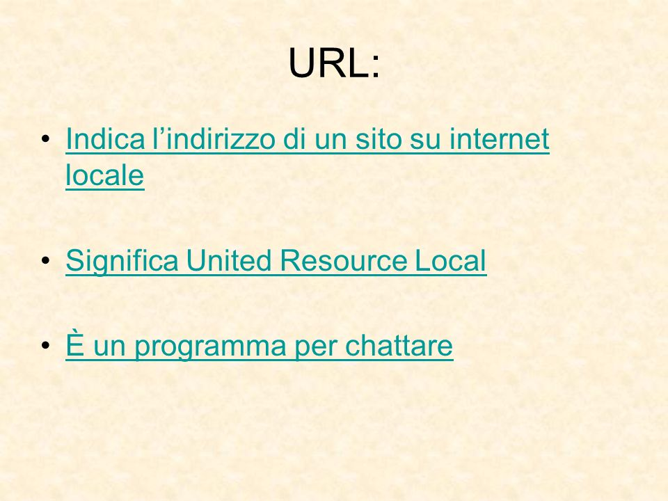 URL: Indica lindirizzo di un sito su internet localeIndica lindirizzo di un sito su internet locale Significa United Resource Local È un programma per chattare