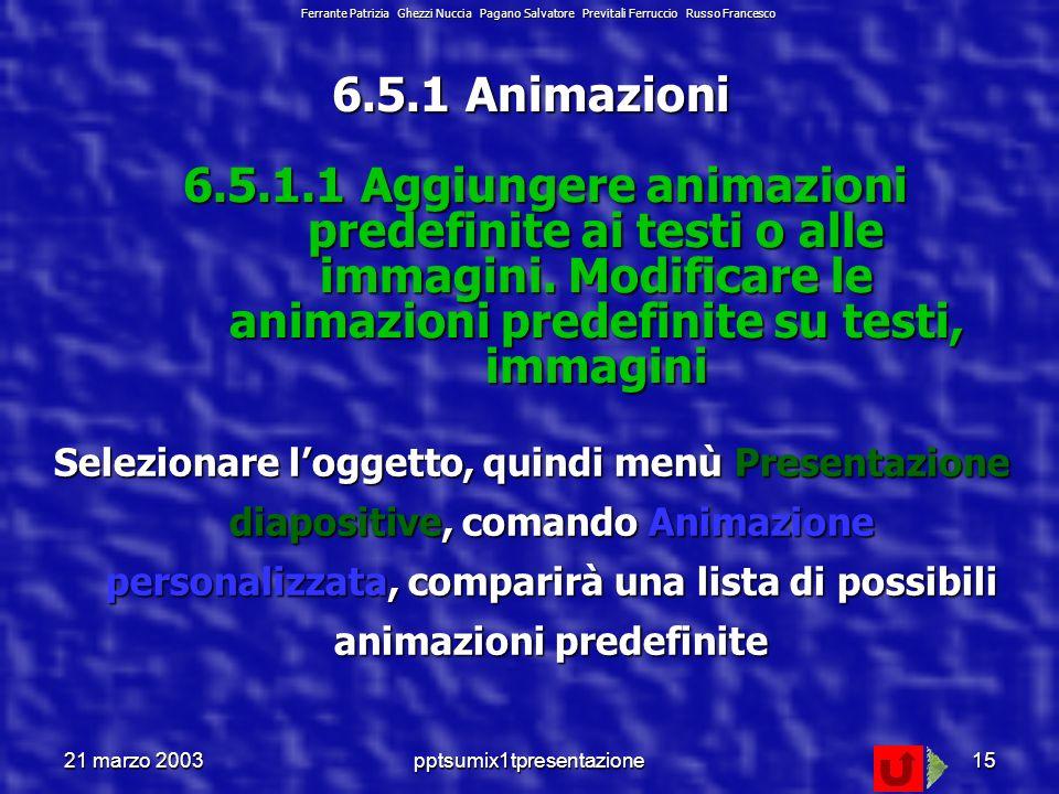 21 marzo 2003pptsumix1tpresentazione14 6.5 Effetti speciali Ferrante Patrizia Ghezzi Nuccia Pagano Salvatore Previtali Ferruccio Russo Francesco