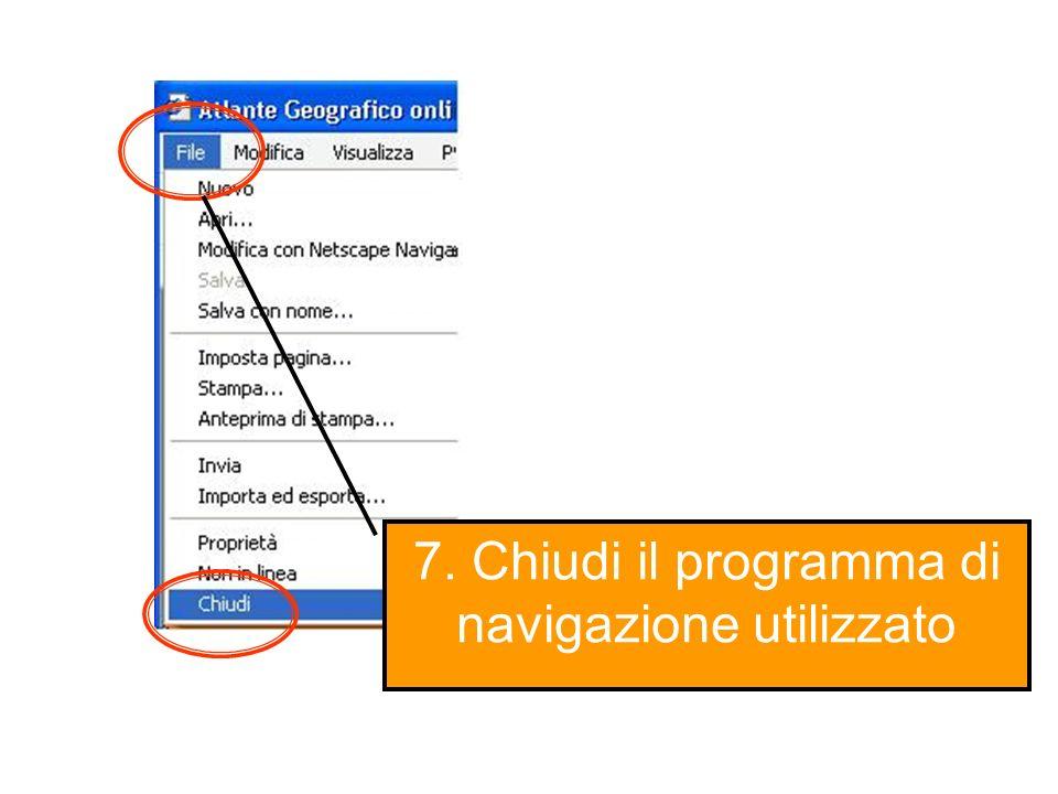 7. Chiudi il programma di navigazione utilizzato
