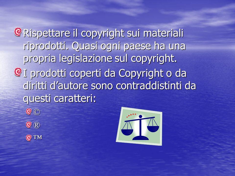 Rispettare il copyright sui materiali riprodotti. Quasi ogni paese ha una propria legislazione sul copyright. I prodotti coperti da Copyright o da dir