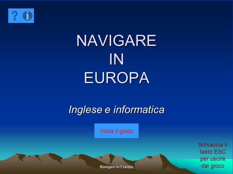 Navigare in Europa NAVIGARE IN EUROPA Inglese e informatica Schiaccia il tasto ESC per uscire dal gioco Inizia il gioco