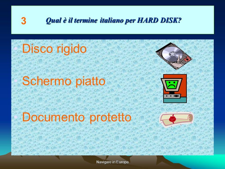 Navigare in Europa Qual è il termine italiano per HARD DISK.