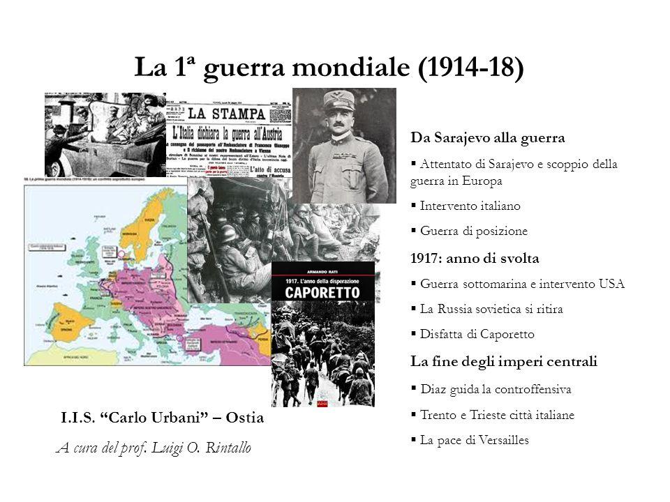La 1ª guerra mondiale (1914-18) I.I.S. Carlo Urbani – Ostia A cura del prof. Luigi O. Rintallo Da Sarajevo alla guerra Attentato di Sarajevo e scoppio