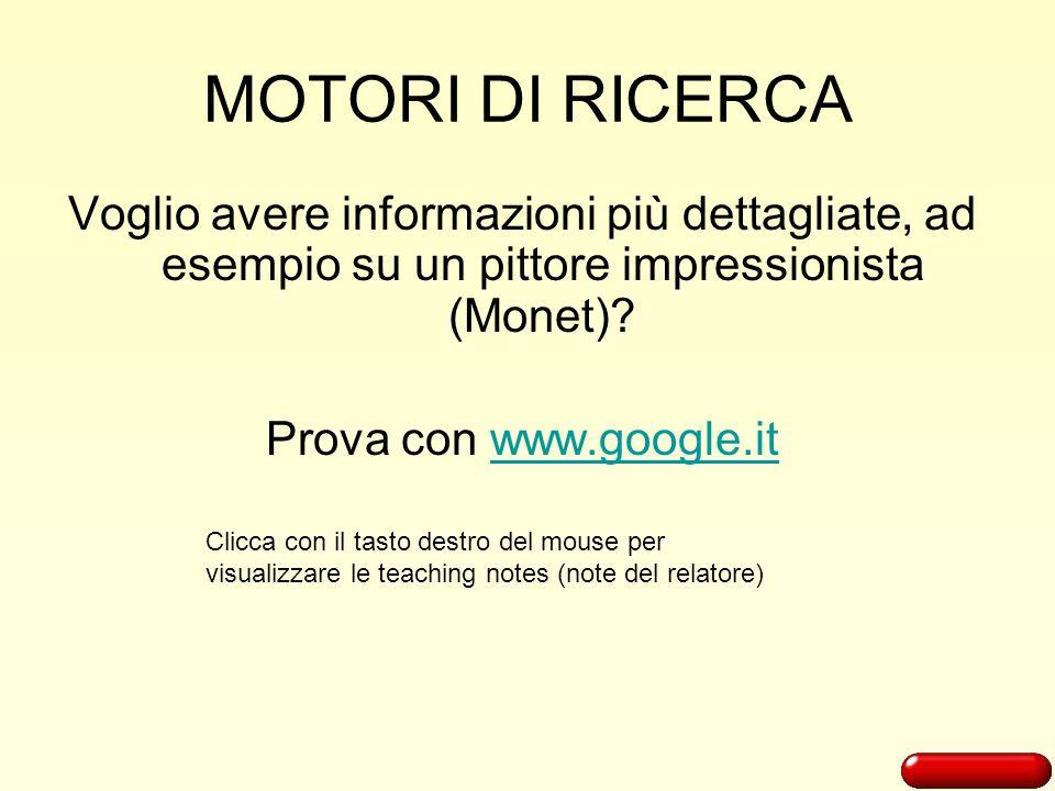 MOTORI DI RICERCA Voglio avere informazioni più dettagliate, ad esempio su un pittore impressionista (Monet)? Prova con www.google.itwww.google.it Cli