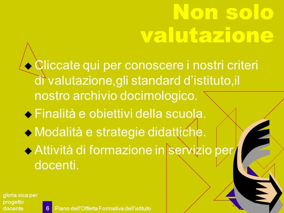 gloria sica per progetto docente Piano dell'Offerta Formativa dell'istituto 6 Non solo valutazione Cliccate qui per conoscere i nostri criteri di valu