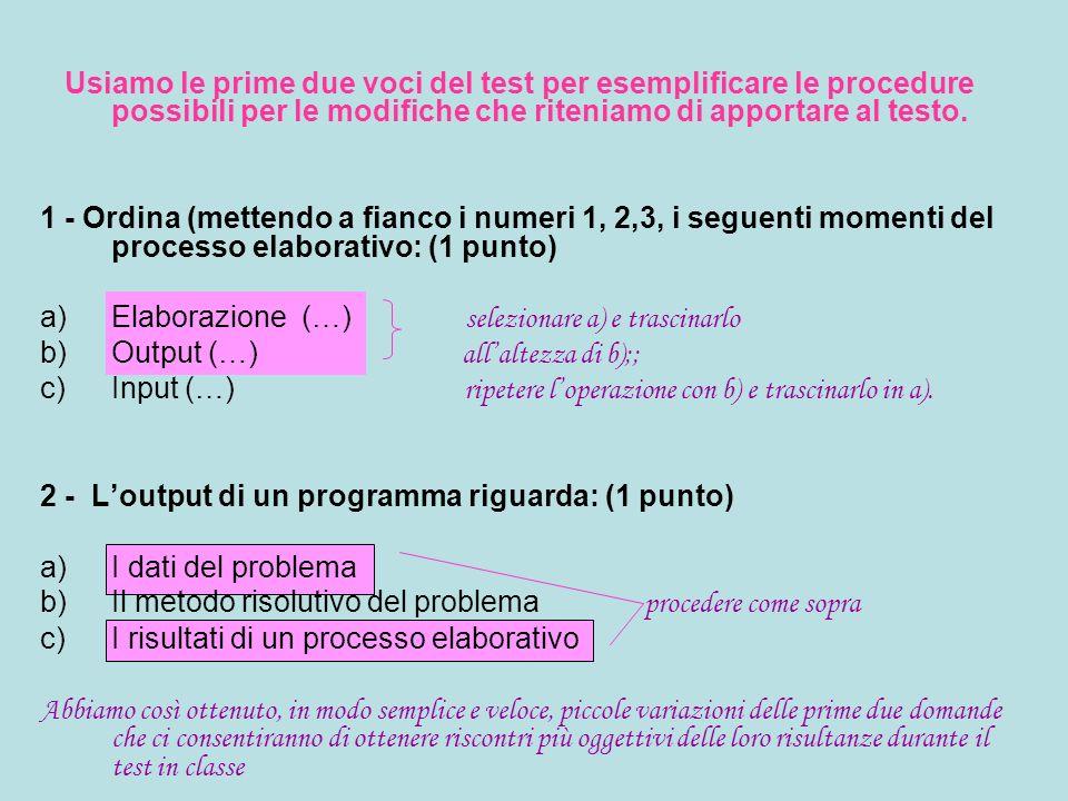 Usiamo le prime due voci del test per esemplificare le procedure possibili per le modifiche che riteniamo di apportare al testo. 1 - Ordina (mettendo