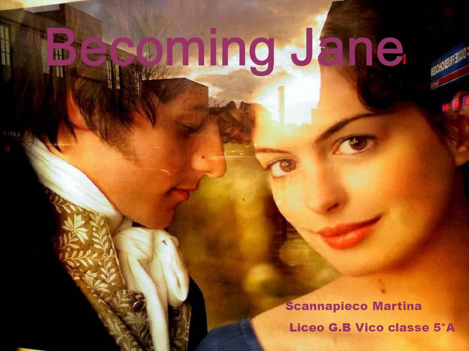 Becoming Jane Scannapieco Martina Liceo G.B Vico classe 5°A