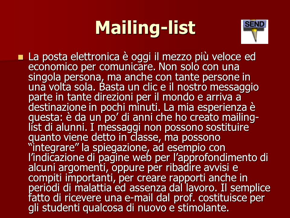 Mailing-list La posta elettronica è oggi il mezzo più veloce ed economico per comunicare.