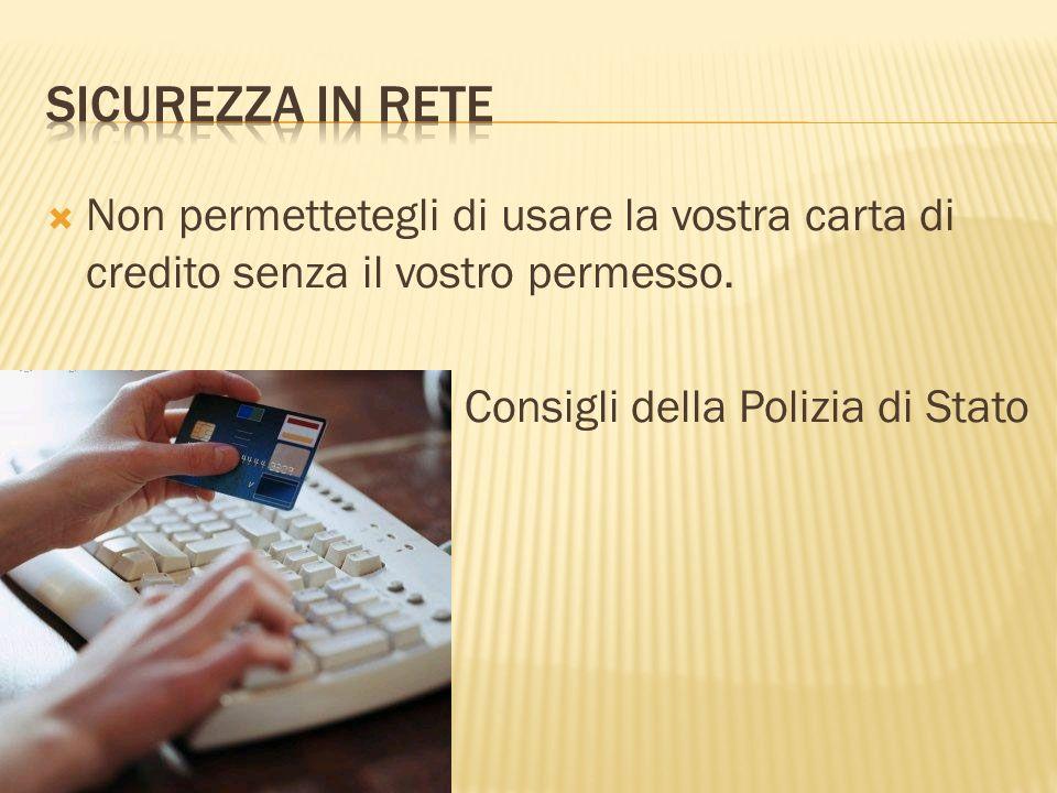Non permettetegli di usare la vostra carta di credito senza il vostro permesso. Consigli della Polizia di Stato