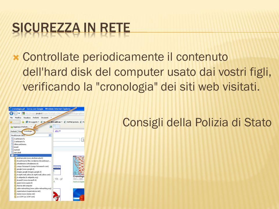 Controllate periodicamente il contenuto dell hard disk del computer usato dai vostri figli, verificando la cronologia dei siti web visitati.