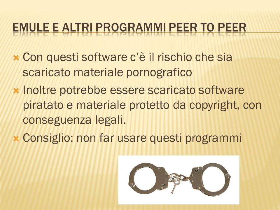 Con questi software cè il rischio che sia scaricato materiale pornografico Inoltre potrebbe essere scaricato software piratato e materiale protetto da copyright, con conseguenza legali.