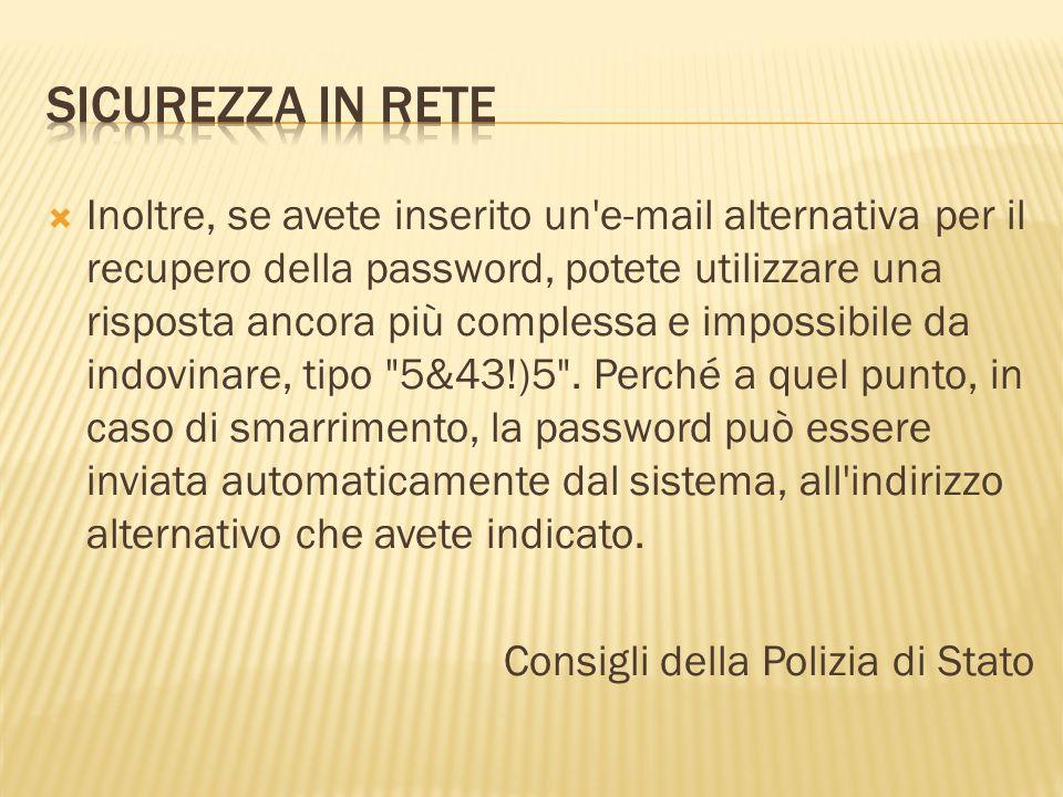 Inoltre, se avete inserito un e-mail alternativa per il recupero della password, potete utilizzare una risposta ancora più complessa e impossibile da indovinare, tipo 5&43!)5 .