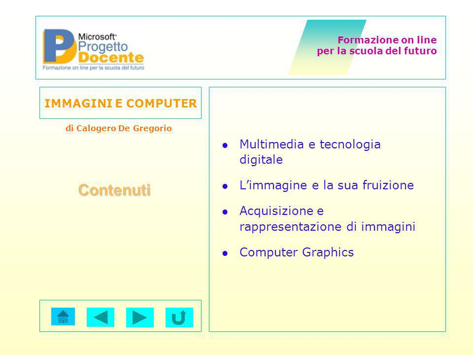 Formazione on line per la scuola del futuro IMMAGINI E COMPUTER di Calogero De Gregorio Esistono due metodi per memorizzare unimmagine: Immagini vettoriali(draw) : un file vettoriale non memorizza limmagine bensì contiene linsieme di istruzioni necessarie a crearla.