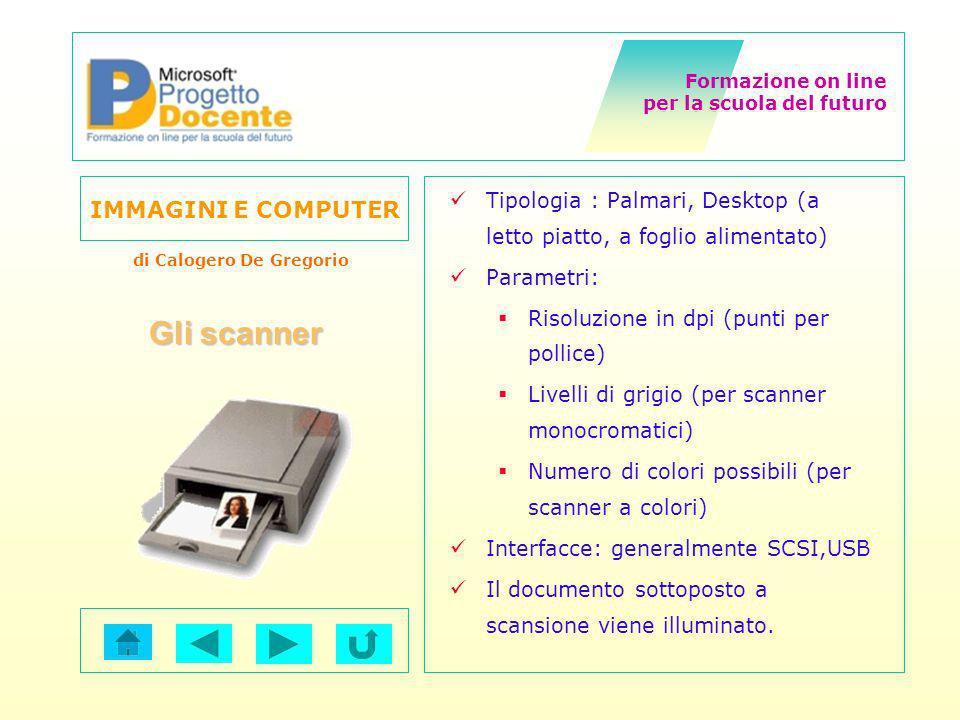 Formazione on line per la scuola del futuro IMMAGINI E COMPUTER di Calogero De Gregorio Gli scanner Tipologia : Palmari, Desktop (a letto piatto, a fo