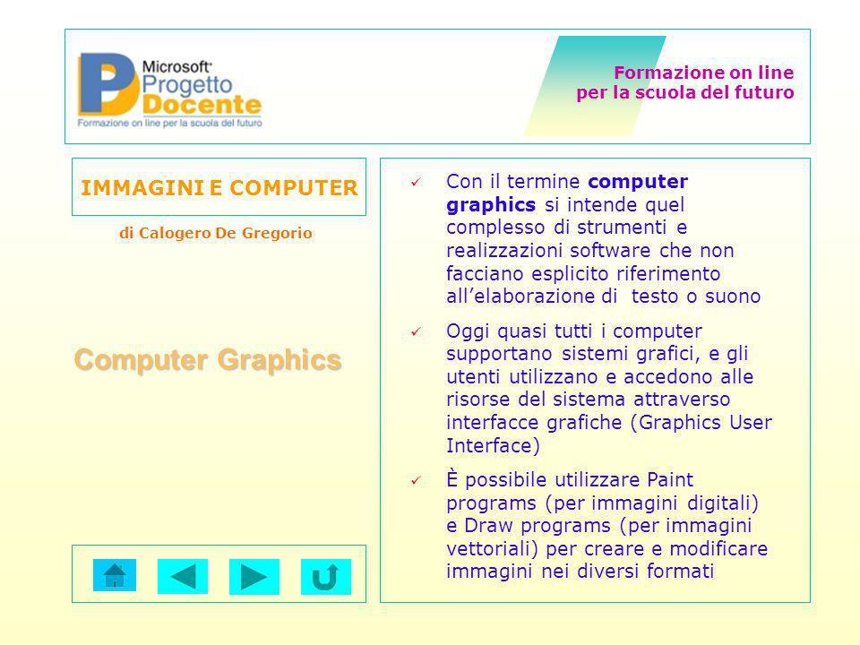 Formazione on line per la scuola del futuro IMMAGINI E COMPUTER di Calogero De Gregorio Computer Graphics Con il termine computer graphics si intende