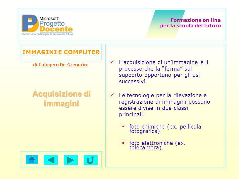 Formazione on line per la scuola del futuro IMMAGINI E COMPUTER di Calogero De Gregorio I media digitali sono basati sul principio di fondo che qualunque cosa si percepisca con i propri sensi possa essere misurata e rappresentata numericamente.