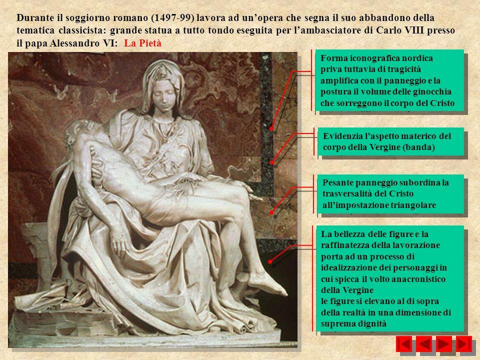 Durante il soggiorno romano (1497-99) lavora ad unopera che segna il suo abbandono della tematica classicista: grande statua a tutto tondo eseguita pe