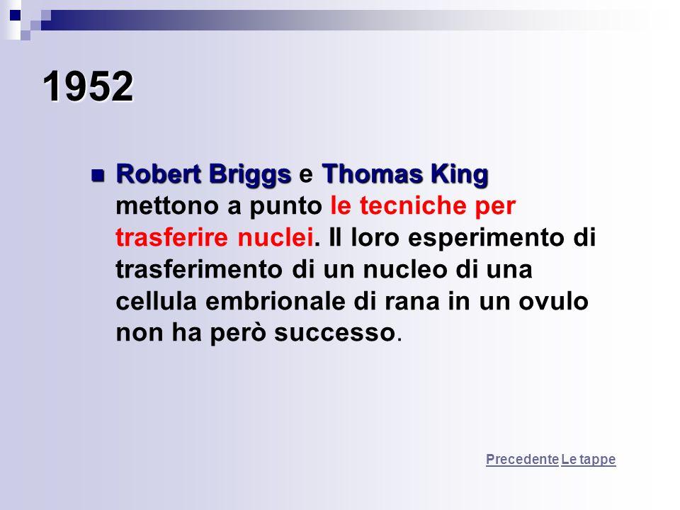 1952 Robert BriggsThomas King Robert Briggs e Thomas King mettono a punto le tecniche per trasferire nuclei. Il loro esperimento di trasferimento di u