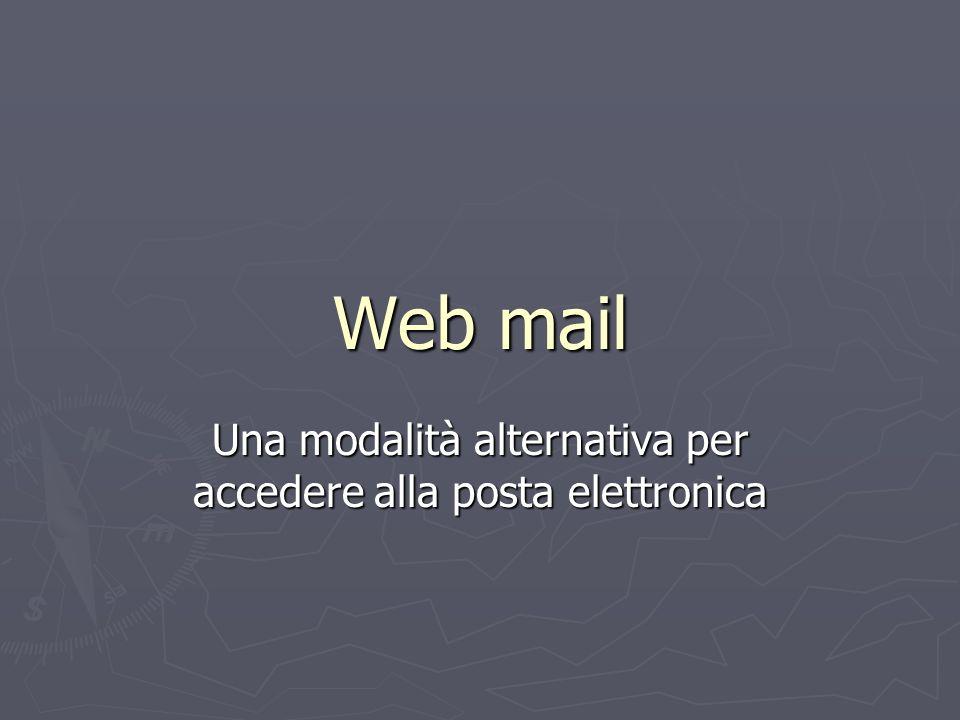 Web mail Una modalità alternativa per accedere alla posta elettronica