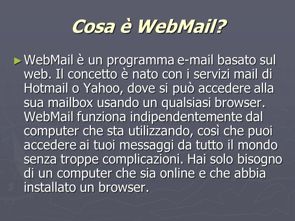 Cosa è WebMail. WebMail è un programma e-mail basato sul web.