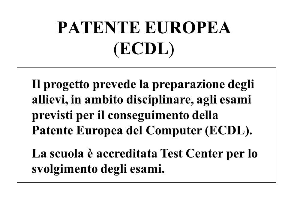 PATENTE EUROPEA (ECDL) Il progetto prevede la preparazione degli allievi, in ambito disciplinare, agli esami previsti per il conseguimento della Patente Europea del Computer (ECDL).