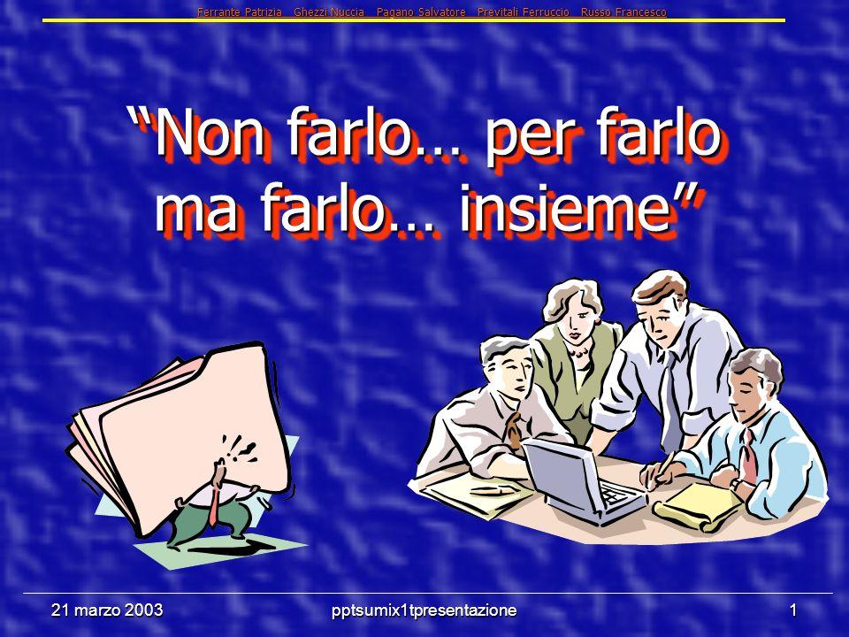 21 marzo 2003pptsumix1tpresentazione31 6.5 Effetti speciali Ferrante Patrizia Ghezzi Nuccia Pagano Salvatore Previtali Ferruccio Russo Francesco