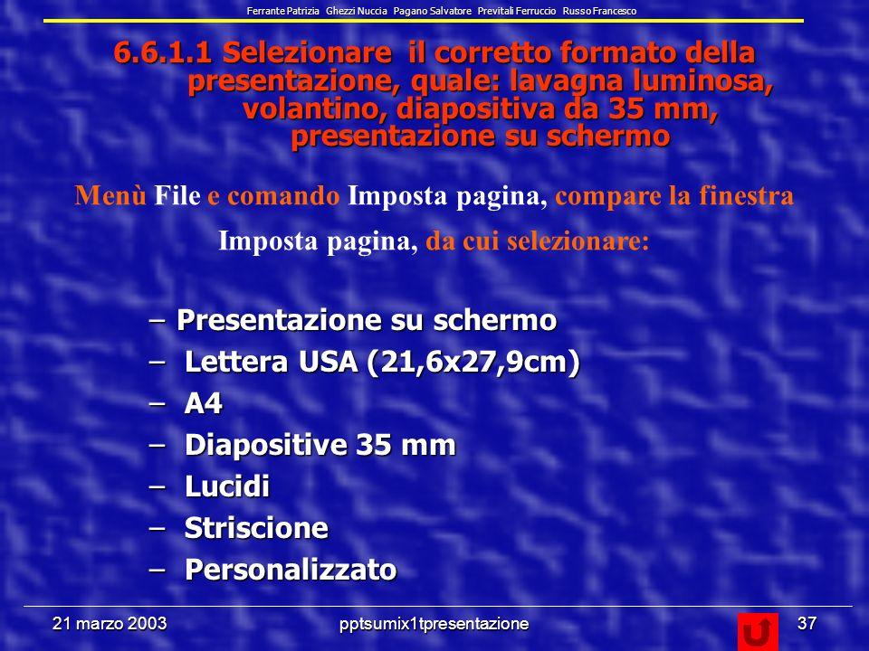 21 marzo 2003pptsumix1tpresentazione36 6.6 Preparazione della stampa 6.6.1 Preparazione Ferrante Patrizia Ghezzi Nuccia Pagano Salvatore Previtali Ferruccio Russo Francesco
