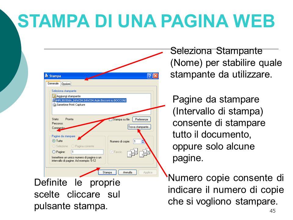 46 STAMPA DI UNA PAGINA WEB Dalla finestra stampa è possibile cliccare sulla linguetta Opzioni e scegliere se stampare: Tutti frame o solo quello selezionato.