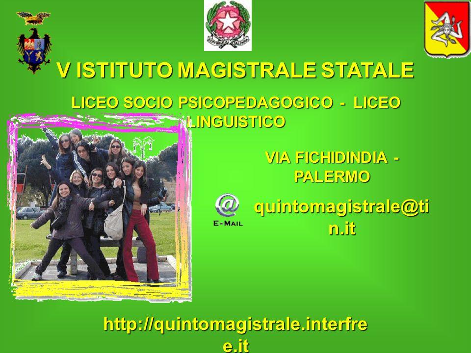 V ISTITUTO MAGISTRALE STATALE LICEO SOCIO PSICOPEDAGOGICO - LICEO LINGUISTICO VIA FICHIDINDIA - PALERMO http://quintomagistrale.interfre e.it quintoma
