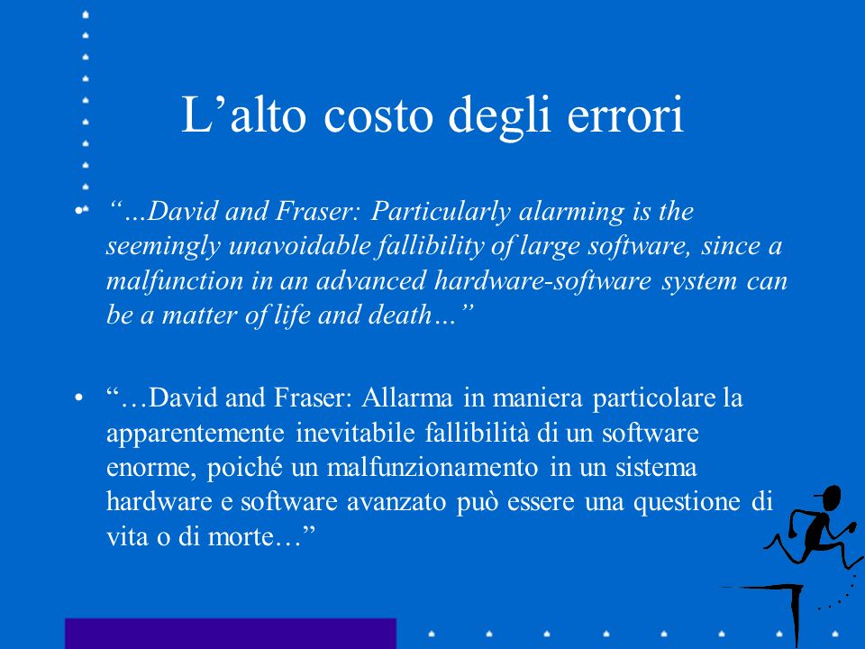 Lalto costo degli errori …David and Fraser: Particularly alarming is the seemingly unavoidable fallibility of large software, since a malfunction in a