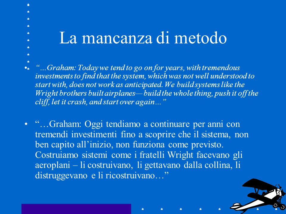 La mancanza di metodo …Graham: Today we tend to go on for years, with tremendous investments to find that the system, which was not well understood to