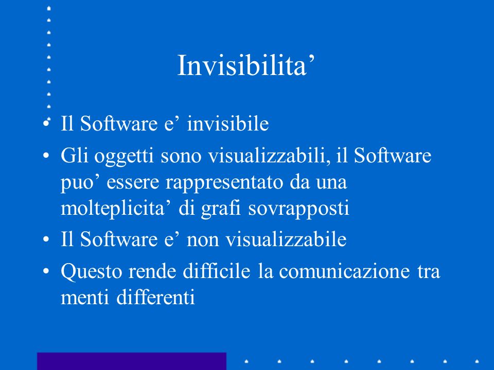 Invisibilita Il Software e invisibile Gli oggetti sono visualizzabili, il Software puo essere rappresentato da una molteplicita di grafi sovrapposti I