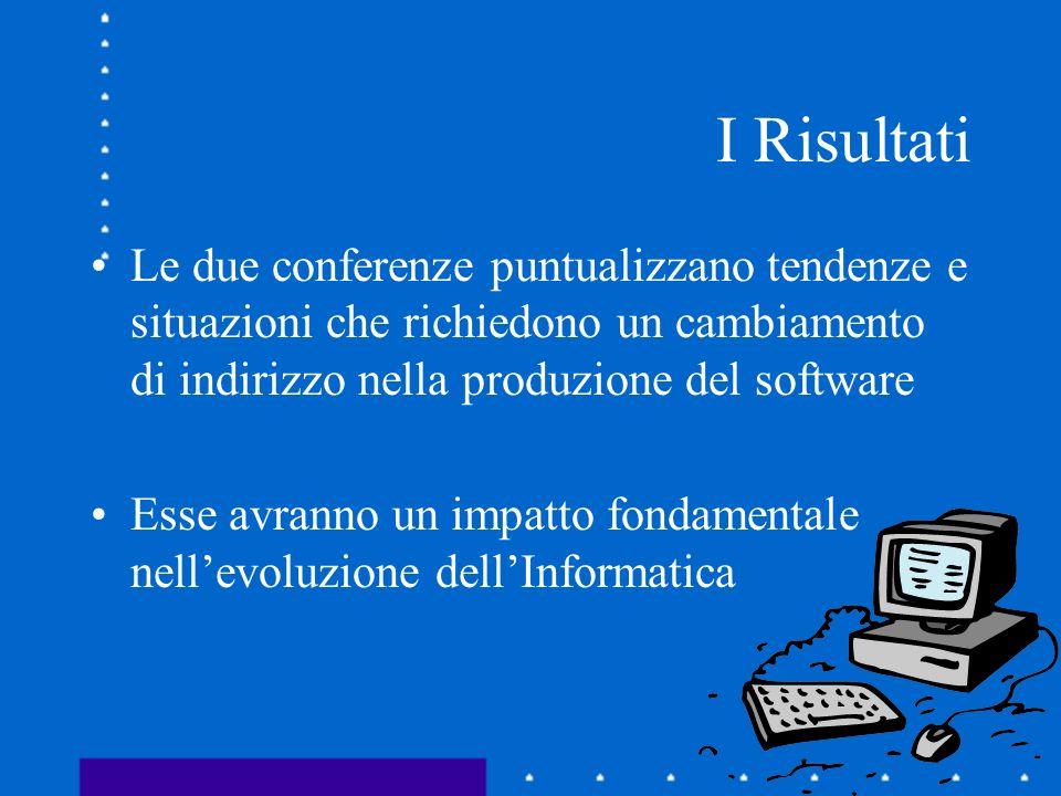 I Risultati Le due conferenze puntualizzano tendenze e situazioni che richiedono un cambiamento di indirizzo nella produzione del software Esse avrann
