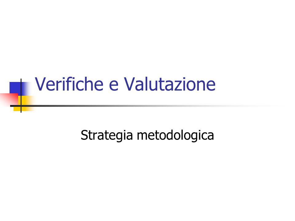 Verifiche e Valutazione Strategia metodologica